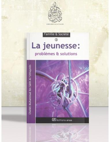 La jeunesse : problèmes et solutions - Cheikh Ibn el-'Otheimin