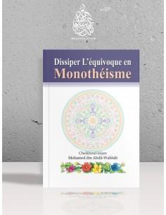 Dissiper l'équivoque en Monothéisme - Cheikh Mohammed Ibn 'Abdel-Wahhâb