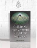 Oui ! Je me suis converti à l'Islam. Pourquoi ?