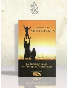 Mes enfants - l'éducation selon les préceptes musulmans - Sâlim al-'Ajmi