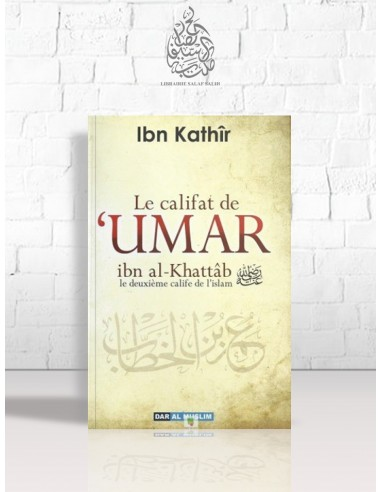 Le califat de 'Umar Ibn al-Khattâb, le deuxième calife de l'Islam - Ibn Kathir