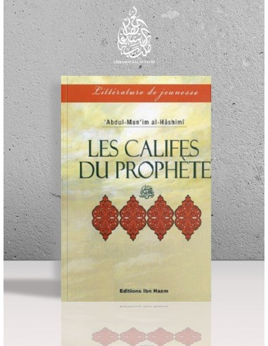 Les califes du Prophète - 'Abdel-Moun'im al-Hâchimi