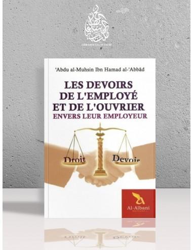 Les devoirs de l'employé et de l'ouvrier envers leur employeur - Cheikh 'Abdel-Mouhsin el-'Abbâd