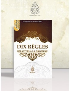 Dix règles relatives à la droiture - Cheikh 'Abder-Razzâq el-Badr