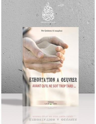 Exhortation à oeuvrer avant qu'il ne soit trop tard - Ibn Qoudâmah al-Maqdisi