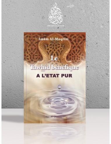 Le Tawhîd bénéfique à l'état pur - l'imam al-Maqrîzî