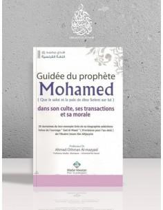 Guidée du Prophète Mohamed dans son Culte, ses Transactions et sa Morale - Ahmad Ibn 'Othman al-Mazyad