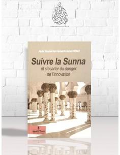 Suivre la Sunnah et s'écarter du danger de l'innovation - Cheikh 'Abdel-Mouhsin el-'Abbâd