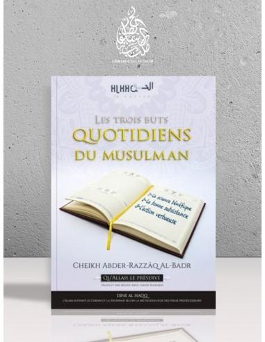 Les trois buts quotidiens du musulman - Cheikh 'Abder-Razzâq al-Badr