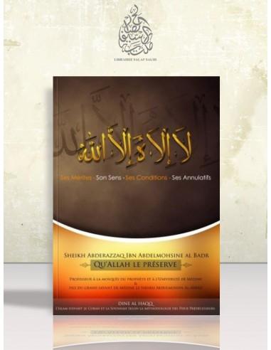 La Ilaha Illa ALLAH: ses mérites, son sens, ses conditions et ses annulatifs - Cheikh 'Abder-Razzâq al-Badr
