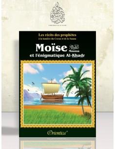 """Les récits des Prophètes à la lumière du Coran et de la Sunna : Histoire de """"Moïse et l'énigmatique Al-Khadir"""""""