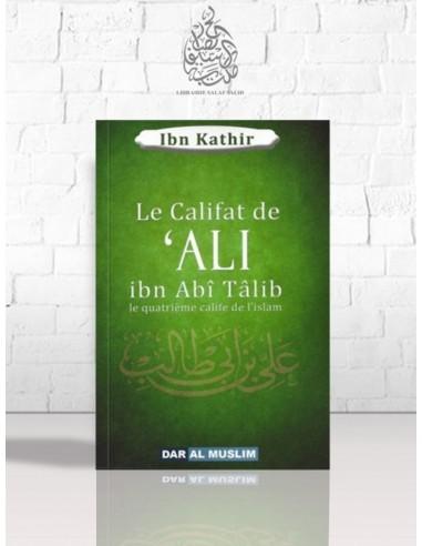 Le califat de 'Ali Ibn Abî Tâlib - Le quatrième calife de l'Islam - Ibn Kathir